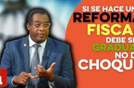 Si se hace una reforma fiscal debe ser gradual, no de choque